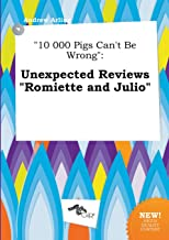 10 000 Pigs Can't Be Wrong: Unexpected Reviews Romiette and Julio