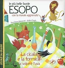 Le più belle favole di Esopo: La cicala e la formica-La volpe e l'uva. Con la morale aggiornata