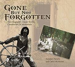 Gone But Not Forgotten: New England's Ghost Towns, Cemeteries, & Memorials