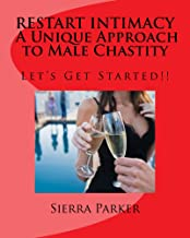 RESTART INTIMACY A Unique Approach to Male Chastity (Intimacy and Male Chastity Book 1)