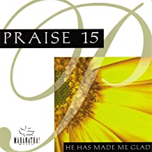 Praise 15 - He Has Made Me Glad