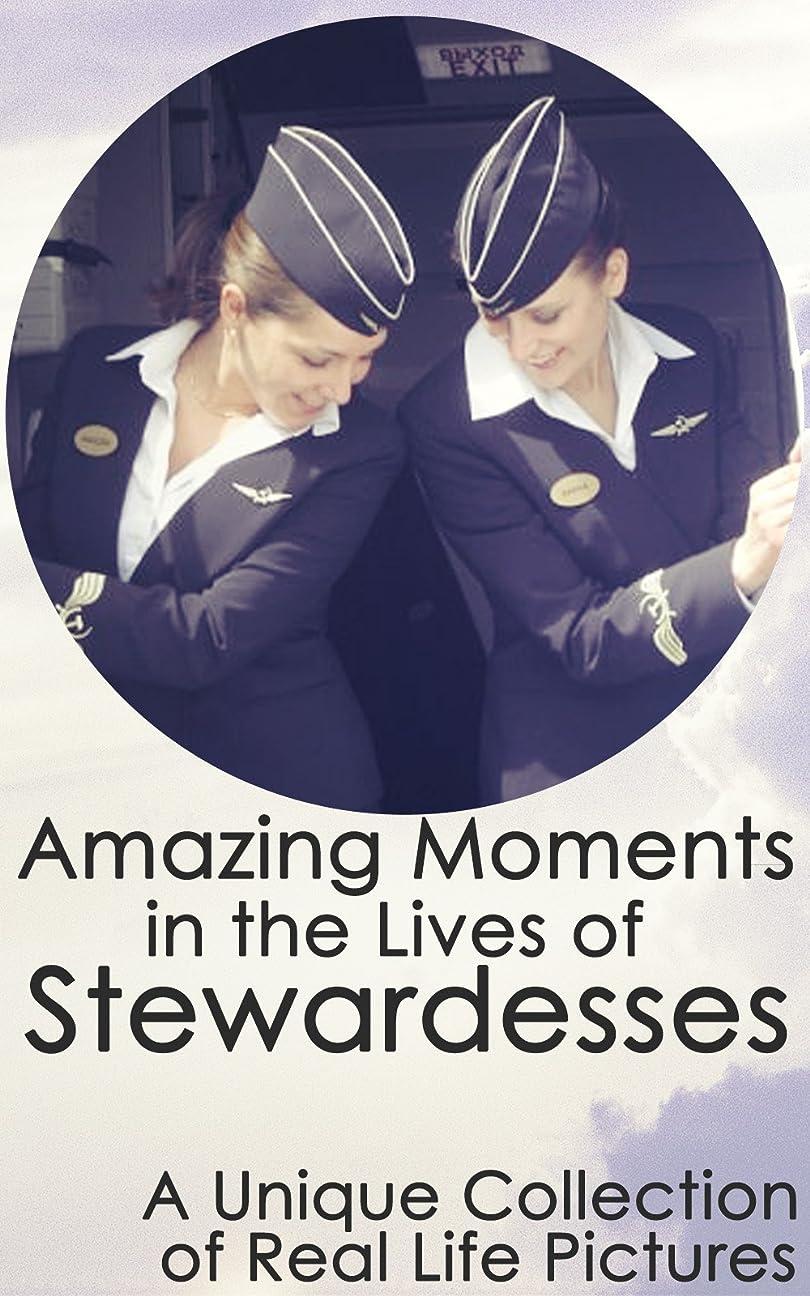 アノイ代わって持っているAmazing Moments in the Lives of Stewardesses: A Unique Collection of Real Life Pictures (English Edition)