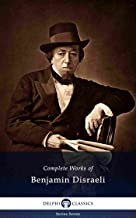 Delphi Complete Works of Benjamin Disraeli (Illustrated) (Delphi Series Seven Book 4)