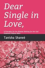 Dear Single in Love,: 8 Principles for the Woman Waiting for Her God Ordained Purpose Mate (Pray. Listen. Obey. Teaching Series)