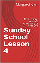 Sunday School Lesson 4: Noah, Family, Ark, and Universality of the Flood (Adam to Jesus)