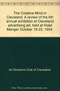 The Creative Mind in Cleveland. A review of the 6th annual exhibition of Cleveland advertising art, held at Hotel Manger October 18-22, 1954.
