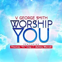 Worship You (feat. Thomas Tc Clay & Ashley Merrell)