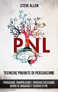 Tecniche proibite di persuasione, manipolazione e influenza utilizzando schemi di linguaggio e tecniche di PNL (2° Edizion...