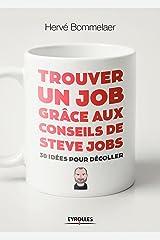 Trouver un job grâce aux conseils de Steve Jobs: 30 idées pour décoller (EYROLLES) Format Kindle