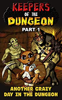 Keepers of the Dungeon: Part 1 – Another Crazy Day in the Dungeon