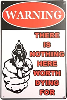 Warning There Is Nothing Here Worth Dying for Retro Vintage Decor Metal Tin Sign 8 X 12 Inches