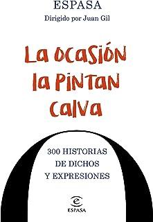 La ocasión la pintan calva: 300 historias de dichos y expresiones