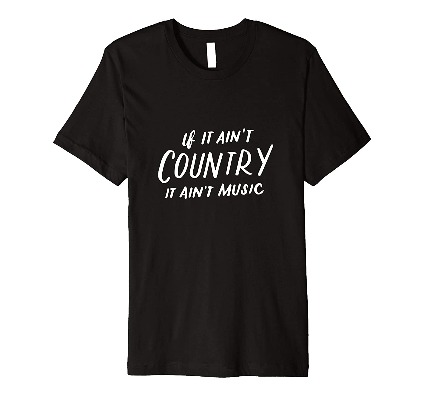 If It Ain't Country It Ain't Music, Country Music Lover Gift Premium T-Shirt