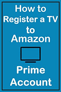 How to Register a TV to Amazon Prime Account: A Simple Guide with Screenshots on How to Register Your TV Device to Your Am...