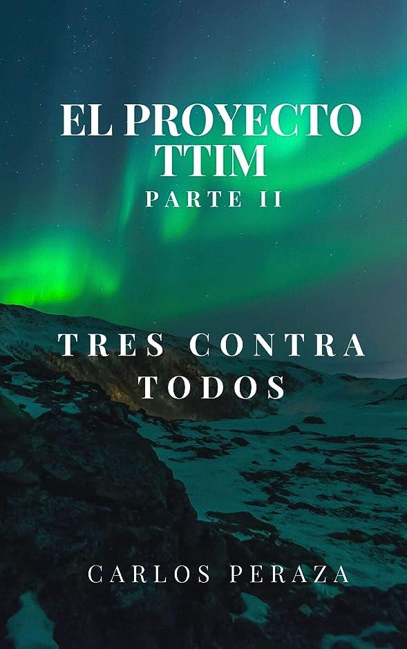 植生彼らの教えてEl proyecto TTIM_ Parte II: Tres contra todos (Spanish Edition)