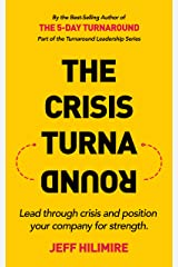 The Crisis Turnaround: Lead through crisis and position your company for strength. (the Turnaround Leadership Series) Kindle Edition