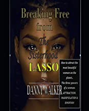 Breaking Free from the sisterhood LASSO: How to attract the most beautiful girls