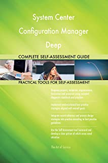 System Center Configuration Manager Deep All-Inclusive Self-Assessment - More than 700 Success Criteria, Instant Visual Insights, Spreadsheet Dashboard, Auto-Prioritized for Quick Results