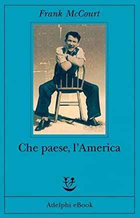 Che paese, lAmerica (Gli Adelphi Vol. 226)