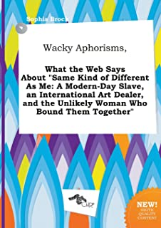 Wacky Aphorisms, What the Web Says about Same Kind of Different as Me: A Modern-Day Slave, an International Art Dealer, an...