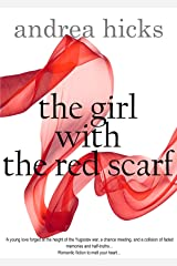 THE GIRL WITH THE RED SCARF: A love story written in a time of war, a romance that survives...the one you won't forget. Kindle Edition