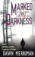 MARKED by DARKNESS: Gripping, psychological serial killer adventure thriller (Maddison, Indiana Supernatural Thriller Book 1)
