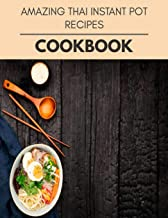 Amazing Thai Instant Pot Recipes Cookbook: Healthy Whole Food Recipes And Heal The Electric Body