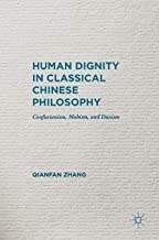 Human Dignity in Classical Chinese Philosophy: Confucianism, Mohism, and Daoism