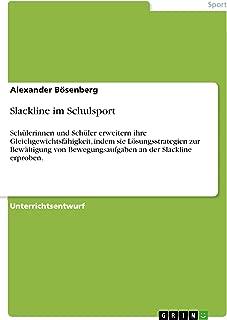 Slackline im Schulsport: Schülerinnen und Schüler erweitern ihre Gleichgewichtsfähigkeit, indem sie Lösungsstrategien zur Bewältigung von Bewegungsaufgaben ... an der Slackline erproben. (German Edition)