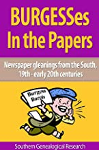 Burgesses In the Papers: Newspaper gleanings from the South, 19th - early 20th centuries (+ bonus query section) (Southern Genealogical Research)