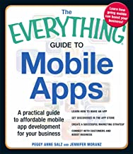 The Everything Guide to Mobile Apps: A Practical Guide to Affordable Mobile App Development for Your Business (Everything®)