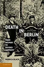 Death in Berlin: From Weimar to Divided Germany (Publications of the German Historical Institute)