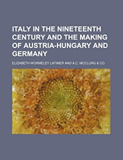 Italy in the Nineteenth Century and the Making of Austria-Hungary and Germany