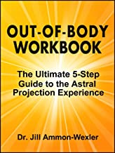 OUT-OF-BODY WORKBOOK: The Ultimate 5-Step Guide to the Astral Projection Experience (English Edition)