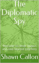 The Diplomatic Spy: Welcome to clever illusion and cold-hearted treachery (Simon Montfort Book 1)