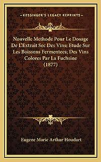 Nouvelle Methode Pour Le Dosage De L'Extrait Sec Des Vins; Etude Sur Les Boissons Fermentees; Des Vins Colores Par La Fuch...
