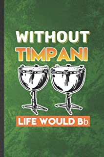 Without Timpani Life Would Bb: Funny Blank Lined Music Teacher Lover Notebook/ Journal, Graduation Appreciation Gratitude ...