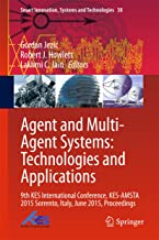 Agent and Multi-Agent Systems: Technologies and Applications: 9th KES International Conference, KES-AMSTA 2015 Sorrento, Italy, June 2015, Proceedings ... Systems and Technologies Book 38)