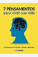 7 Pensamentos Para Viver Sua Vida: Um Guia para uma Vida Feliz, Tranquila e Significativa (Domine Sua Mente, Transforme Sua Vida) eBook Kindle