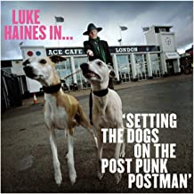 Luke Haines In...Setting The Dogs On The Post Punk Postman (Limited Edition)