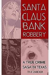 Santa Claus Bank Robbery: A True Crime Saga in Texas Kindle Edition