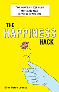 The Happiness Hack: Take Charge of Your Brain and Create More Happiness in Your Life