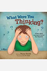 What Were You Thinking?: A Story about Learning to Control Your Impulses (Executive FUNction Book 1) Kindle Edition