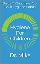 Hygiene For Children: Guide To Teaching Your Child Hygiene Habits