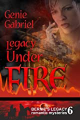 Legacy Under Fire (Bernie's Legacy Romantic Mysteries Book 6) Kindle Edition