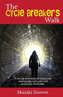 The Cycle Breaker's Walk: A true life story to inspire and motivate you to face your fears and persistently break odds.