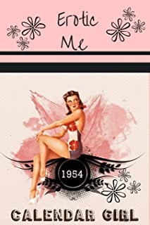 Erotic Me Calendar Girl: 6 x 9 Glamour Models Sex Diary Planner for Keeping a Personal Sensual Reflection, Planning and Daily Writing Ideas for a Loved Women