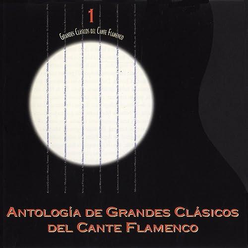 Grandes Clásicos del Cante Flamenco, Vol. 1: Antología by ...