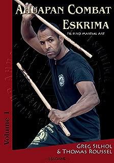 Ahuapan Combat Eskrima: Filipino Martial Art (Volume 1)