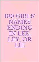 100 Girls' Names Ending in Lee, Ley, or Lie